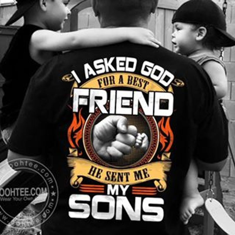 I Asked God For A Best Friend He Sent Me My Sons  T-shirt Black B1
