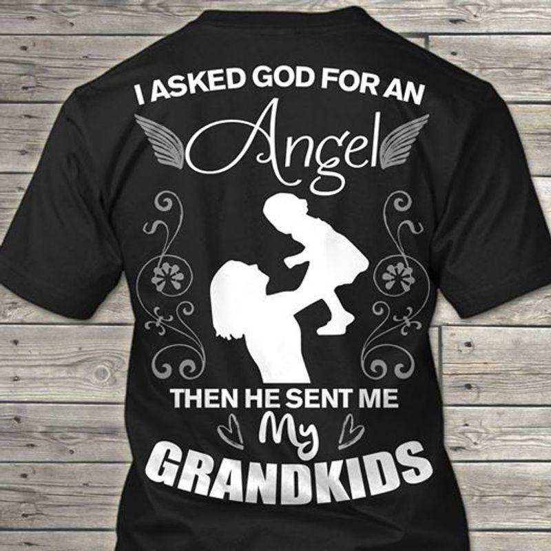 I Asked God For An Agel Then He Sent Me My Grandkids   T-shirt Black B1