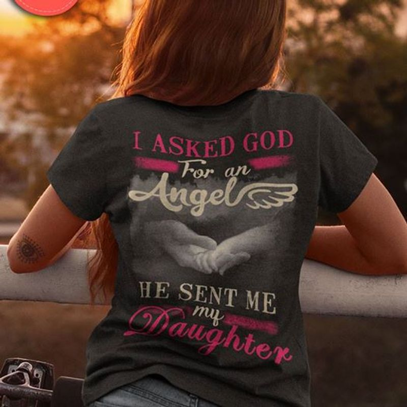 I Asked God For An Angel He Sent Me My Daughter    T-shirt Black B1