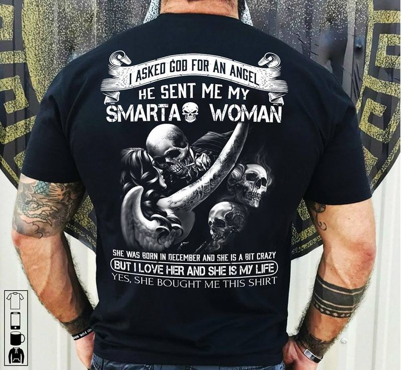 I Asked God Gor An Angel He Sent Me My Smarta Woman But I Love Her And She Is My Life T-shirt Black B1