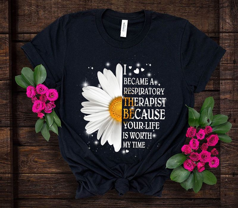 I Became A Respiratory Therapist Because Your Life Is Worth My Time T-shirt Black C2