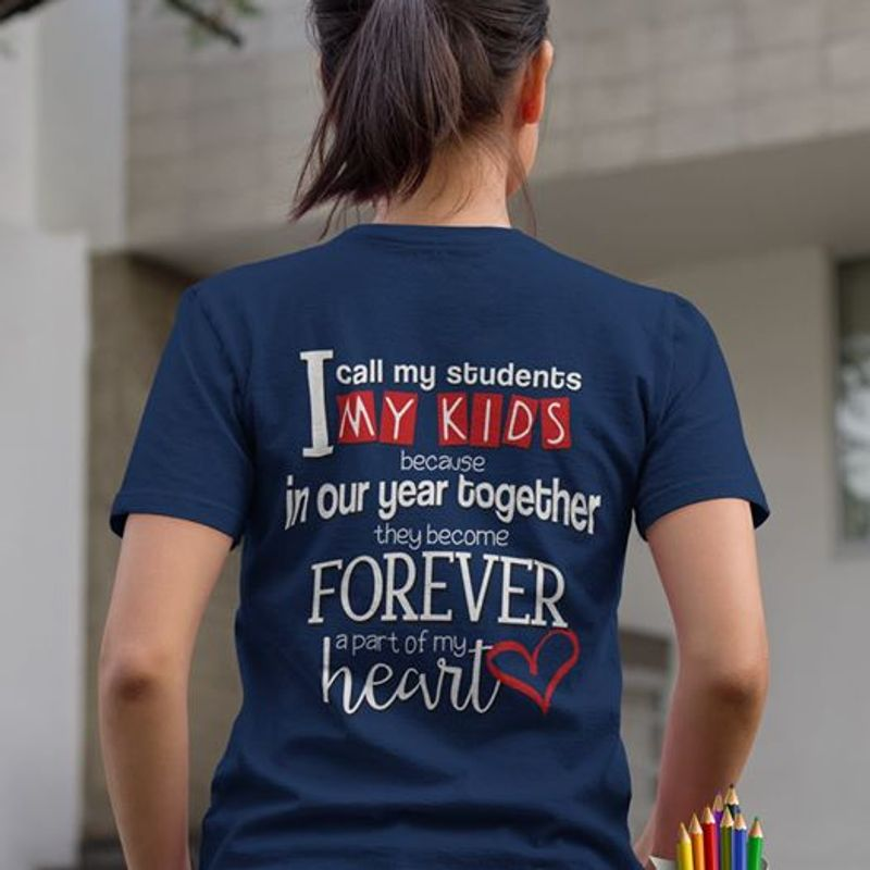 I Call My Students My Kids Because In Our Year Together They Become Forever A Part Of My Heart T-shirt Blue A8