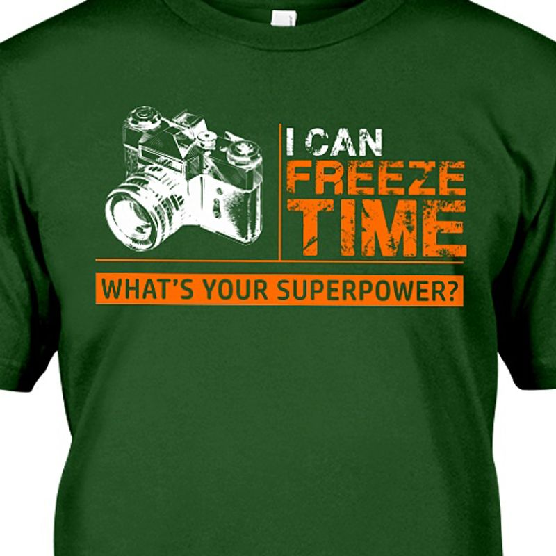 I Can Freeze Time What's Your Superpower T-shirt Green A5