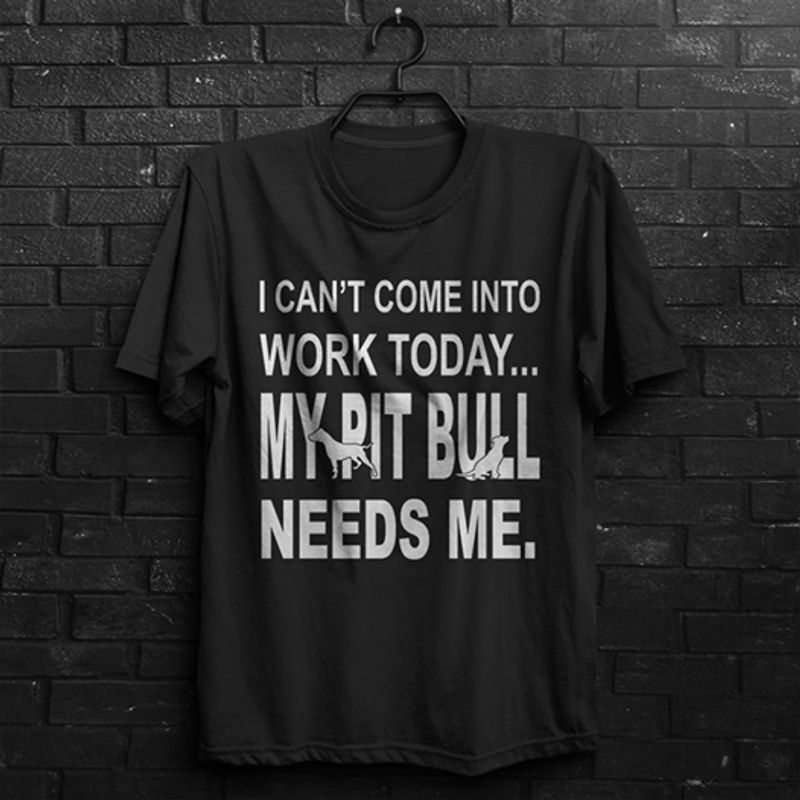 I Cant Come Into Work Today My Pitbull Needs Me T-shirt Black A5