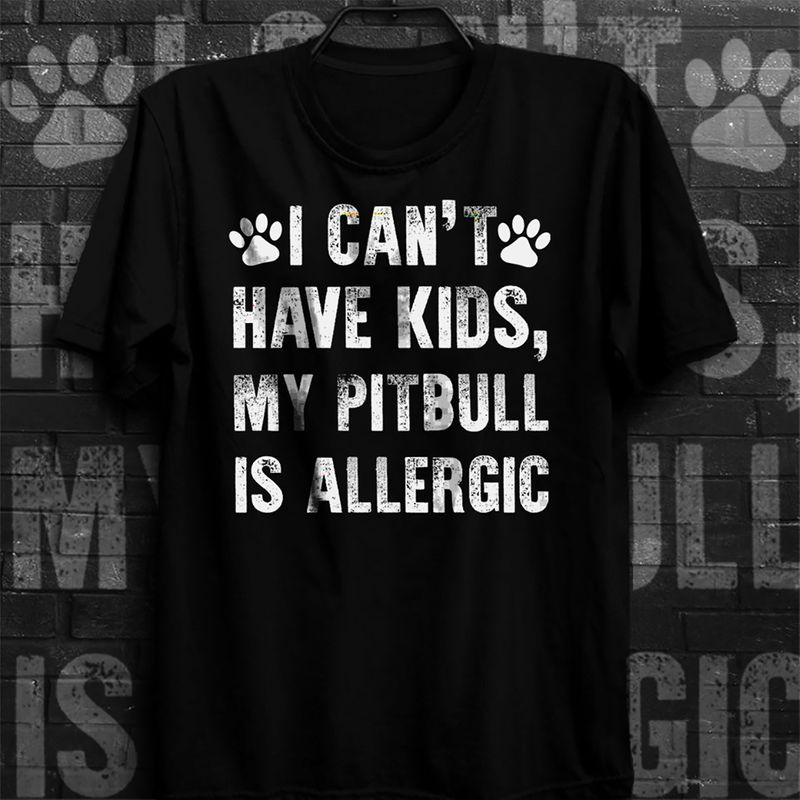 I Cant Have Kids My Pitbull Is Allergic T Shirt Black A8