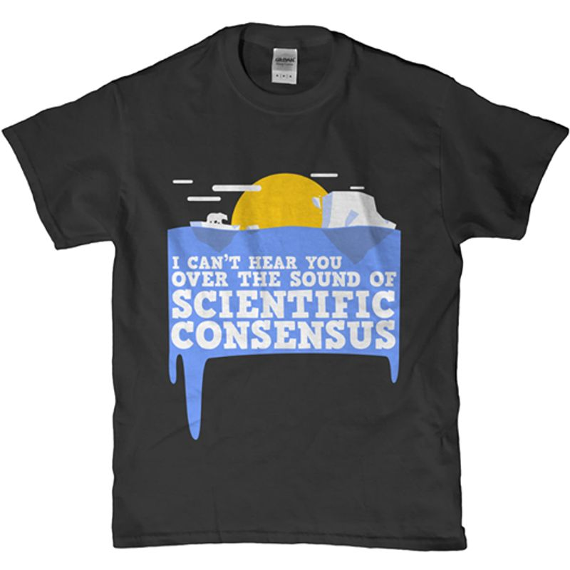 I Cant Hear You Over The Sound Of Scientific Consensus T-shirt Black A8