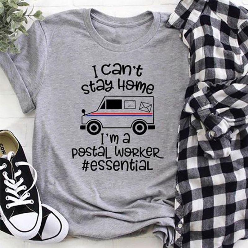 I Cnat Stay Home I Ma A Postal Worker Essential  T Shirt Grey B1