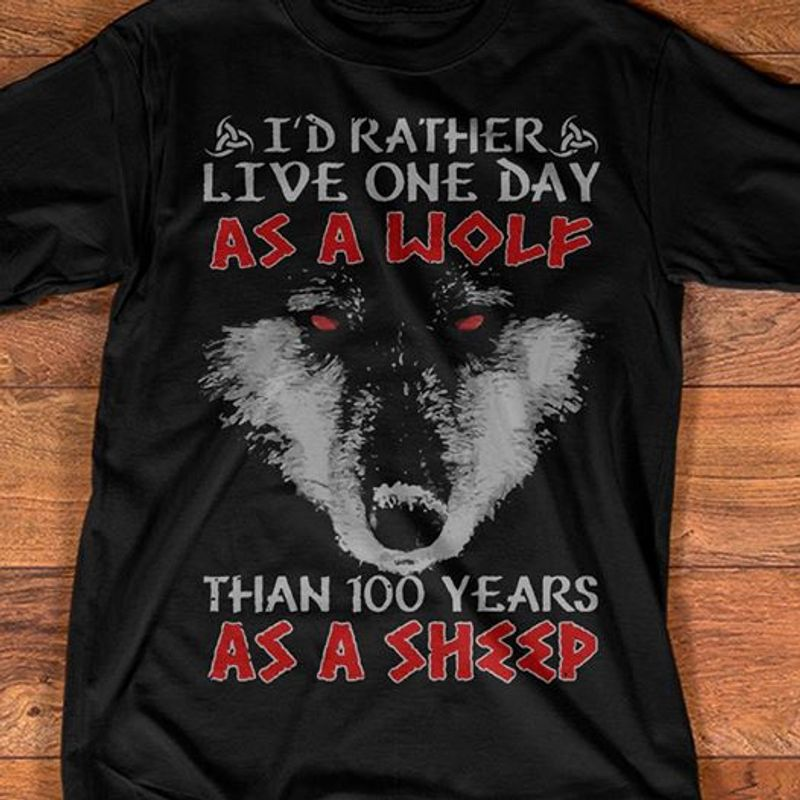 I D Rather Live One Day As A Wolf Than 100 Years As A Sheep    T-shirt Black B5