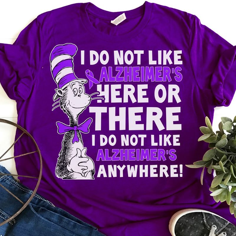 I Do Not Like Alzheimers Here Or There I Do Not Like Alzheimers Anywhere T-shirt Purple C2