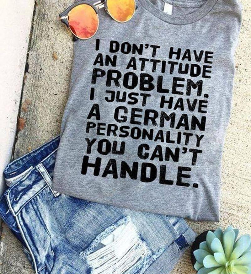 I Don't Have An Attitude Problem Grey T Shirt Men/ Woman S-6XL Cotton