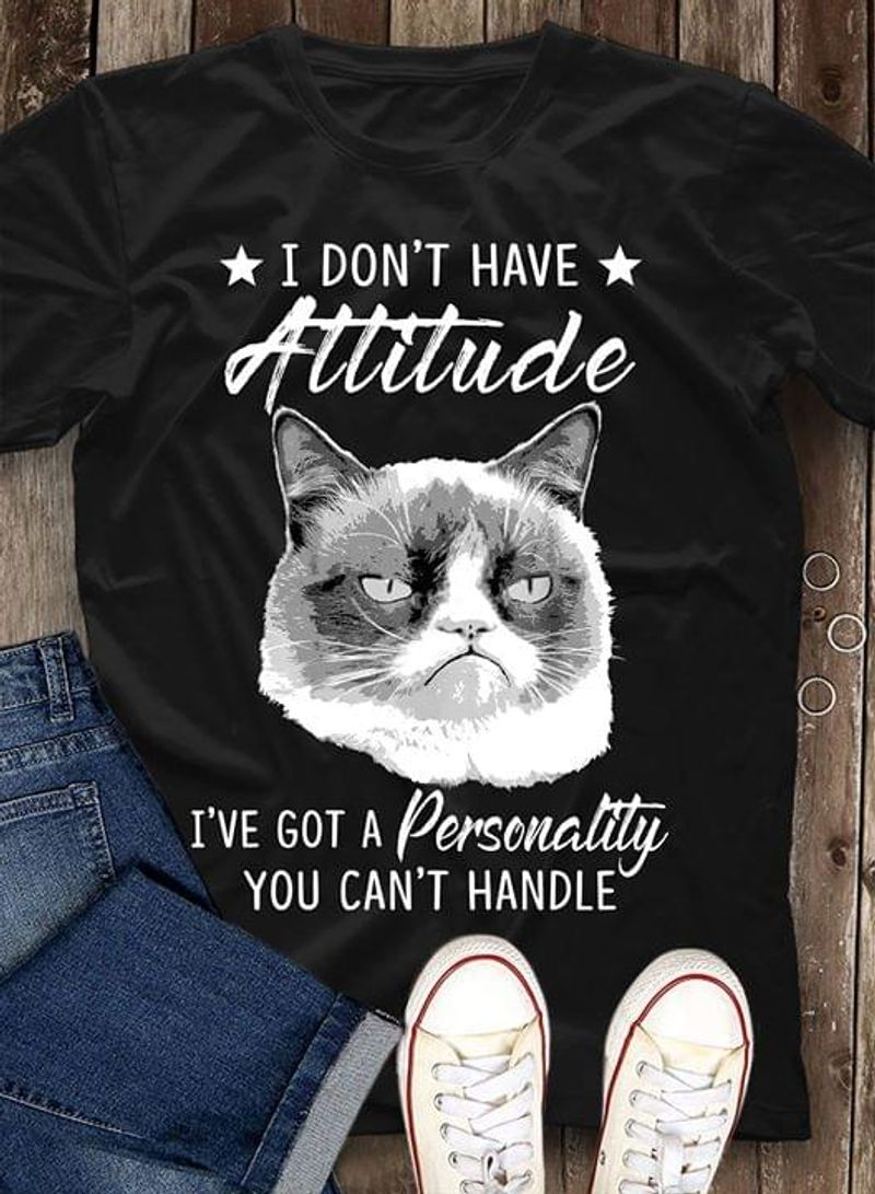 I Don'T Have Attitude I'Ve Got A Personality You Can'T Handle Black T Shirt Men And Women S-6XL Cotton