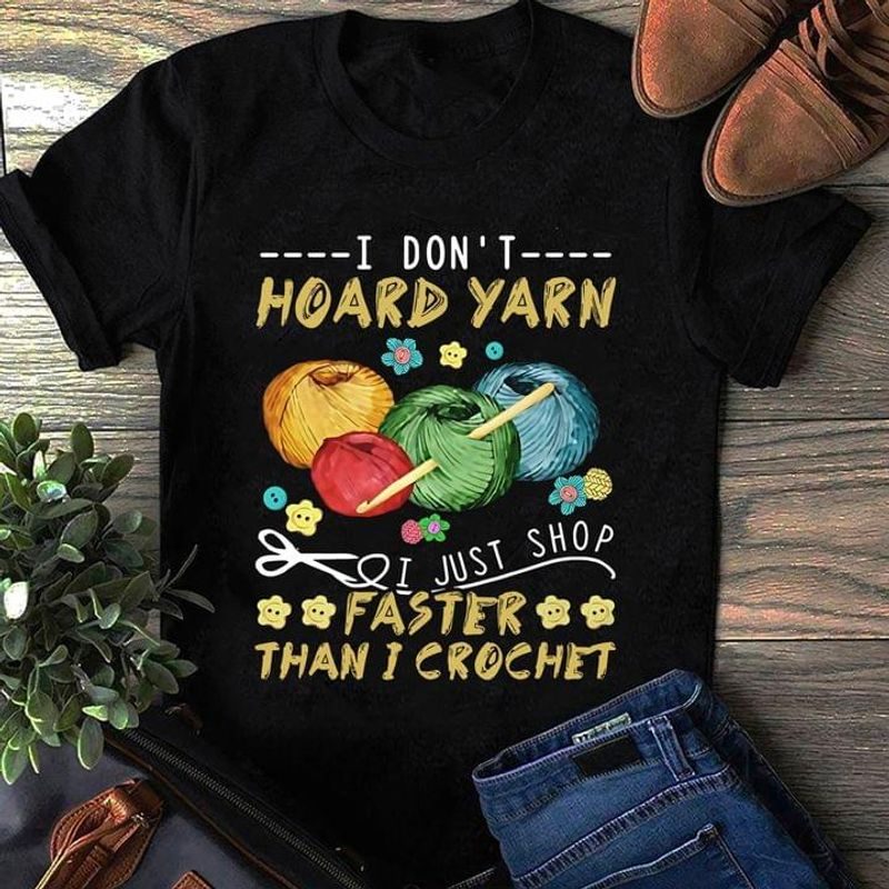 I Don't Hoard Yarn I Just Shop Faster Than I Crocket Quote Black T Shirt Men And Women S-6XL Cotton