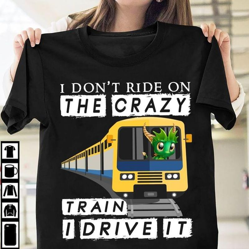 I Don't Ride On The Crazy Train I Drive It Funny Shirt For Dragon Addicted Black T Shirt Men And Women S-6XL Cotton