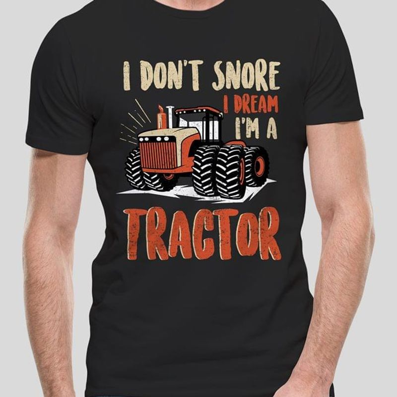 I Don'T Snore I Dream I'M A Tractor Classic Gift For Tractor Lover Black T Shirt Men/ Woman S-6XL Cotton