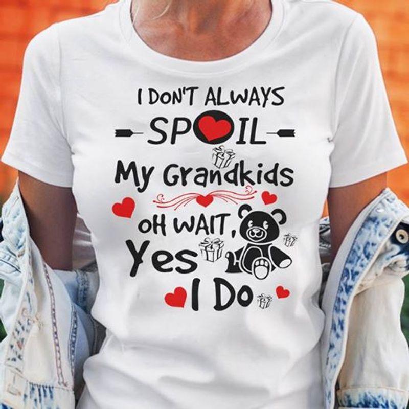 I Dont Always Spoil My Grandkids Oh Wait Yes I Do T Shirt White A4