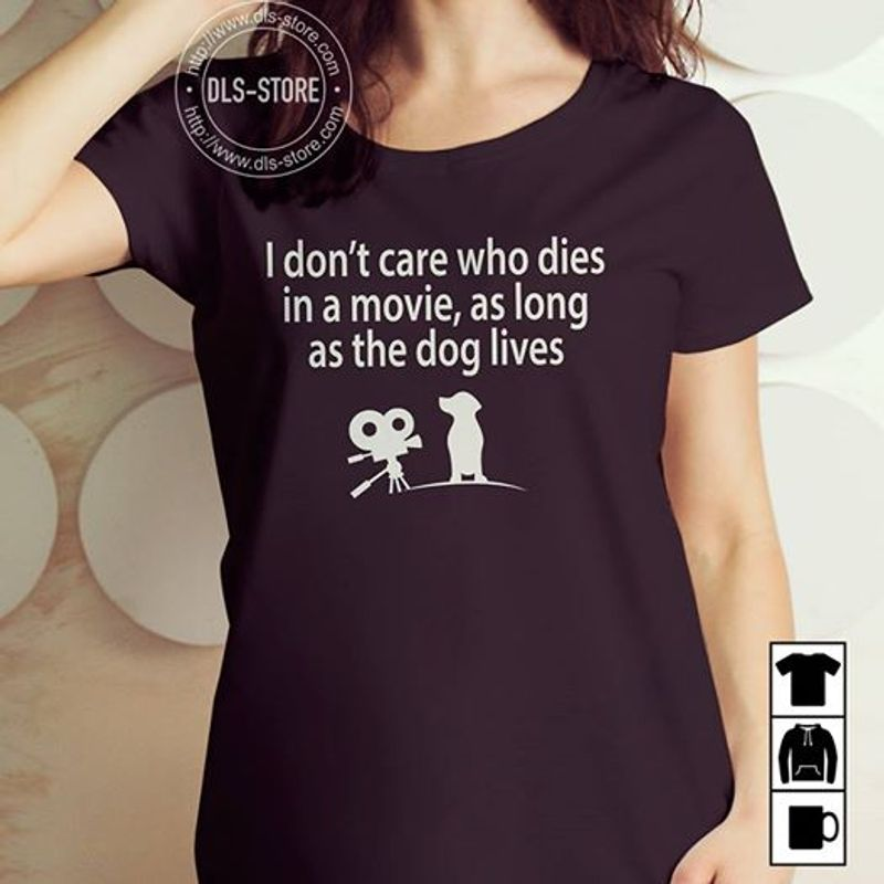 I Dont Care Who Dies In A Movie As Long As The Dog Lives T-shirt Black B4