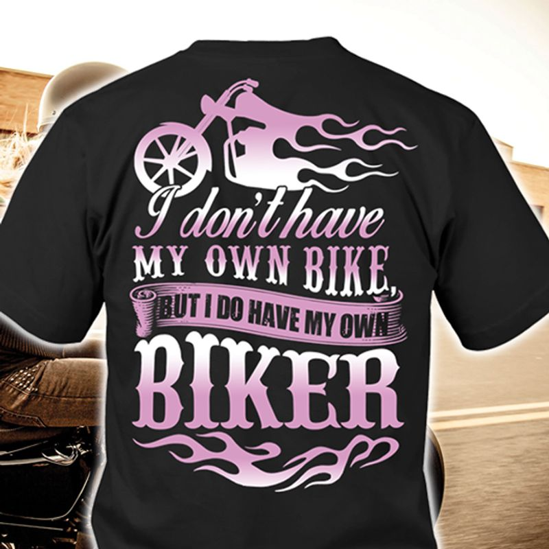I Dont Have My Own Bike But I Do Have My Own Biker T Shirt Black A8