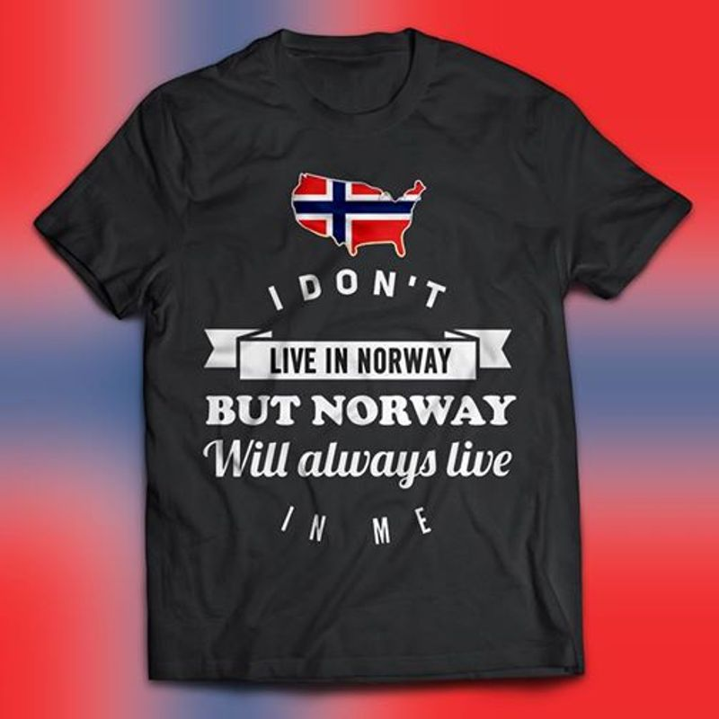 I Dont Live In Norway But Norway Will Alwyas Live In Me  T-shirt Black B1