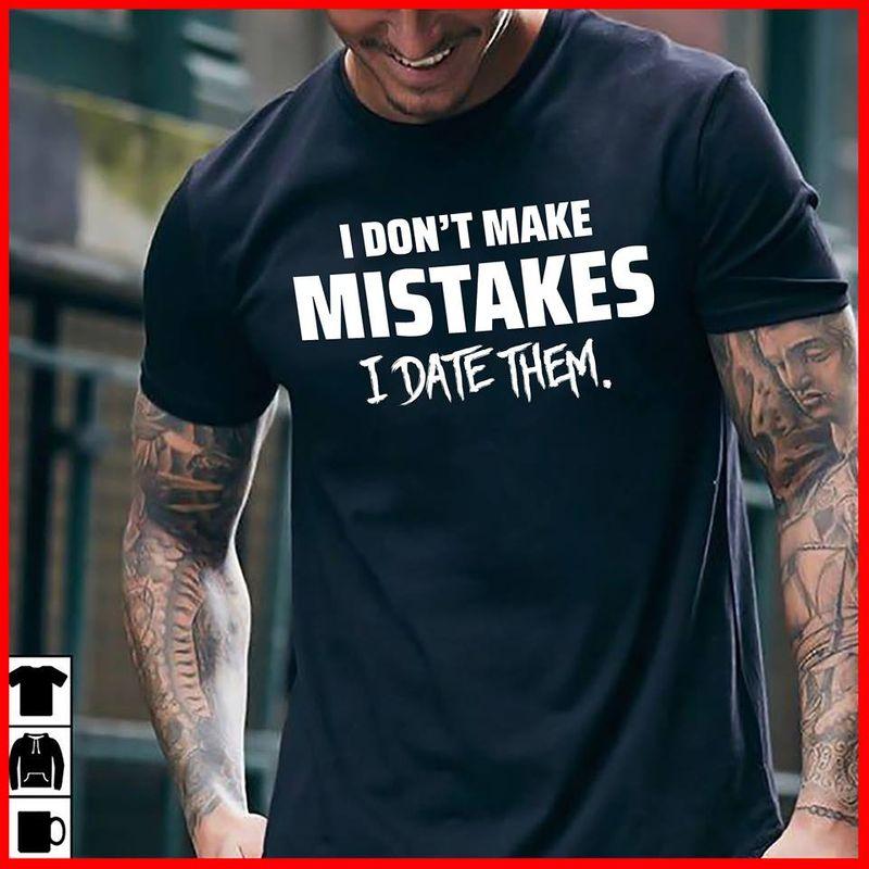 I Dont Make Mistakes I Date Them   T-shirt Black B1