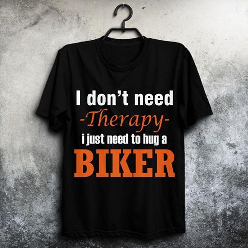 I Dont Need Therapy I Just Need To Hub A Biker Shirt Black  B7