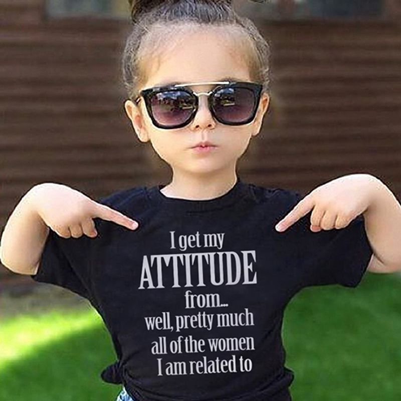 I Get Attitude From Well Pretty Much All Of The Women I Am Related To  T- Shirt Black A5