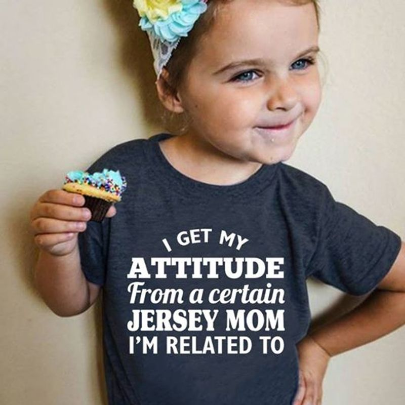 I Get My Attitude From A Certain Jersey Mom Im Related To T-shirt Black A8
