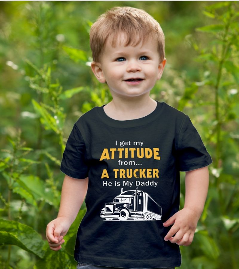 I Get My Attitude From A Trucker He Is My Daddy T-shirt Black A5