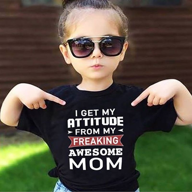 I Get My Attitude From My Freaking Awesome Mom T-shirt Black A8