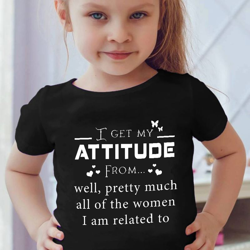 I Get My Attitude From Well Pretty Much All Of The Women I Am Related To T-shirt Black A8