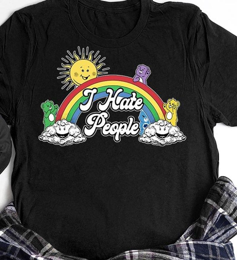 I Hate People Care Bear Don't Care Bear Rainbow Clouds Awesome Gift For Sarcastic Misanthropists Black T Shirt S-6xl Mens And Women Clothing