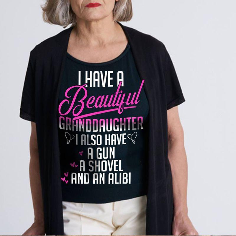I Have A Beautiful Granddaughter I Also Have A Gun A Shovel An Alibi T-shirt Black B4
