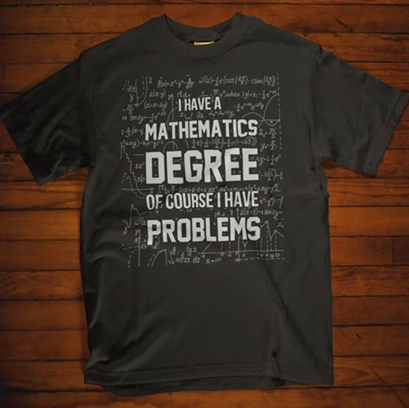 I Have A Mathematics Degree Of Course I Have Problems T-shirt Black A5