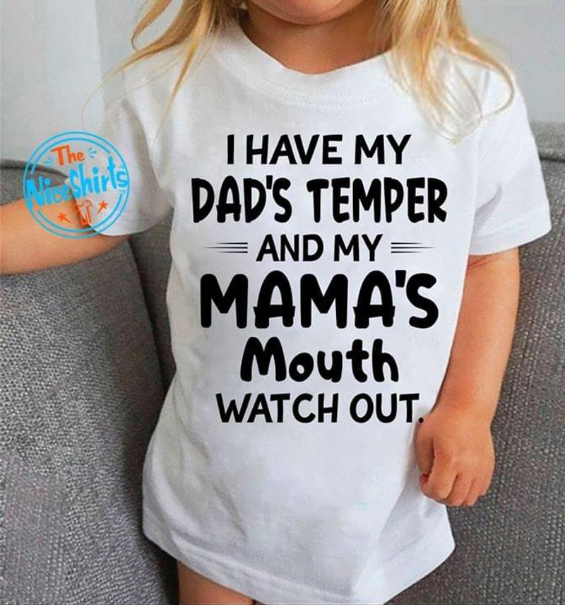 I Have My Dad'S Temper And My Mama'S Mouth Watch Out White T Shirt Men/ Woman S-6XL Cotton