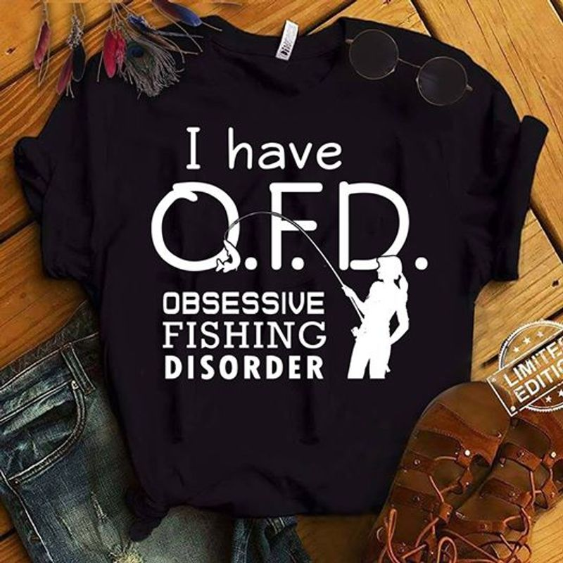 I Have OFD Obsessive Fishing Disorder T-shirt Black B5