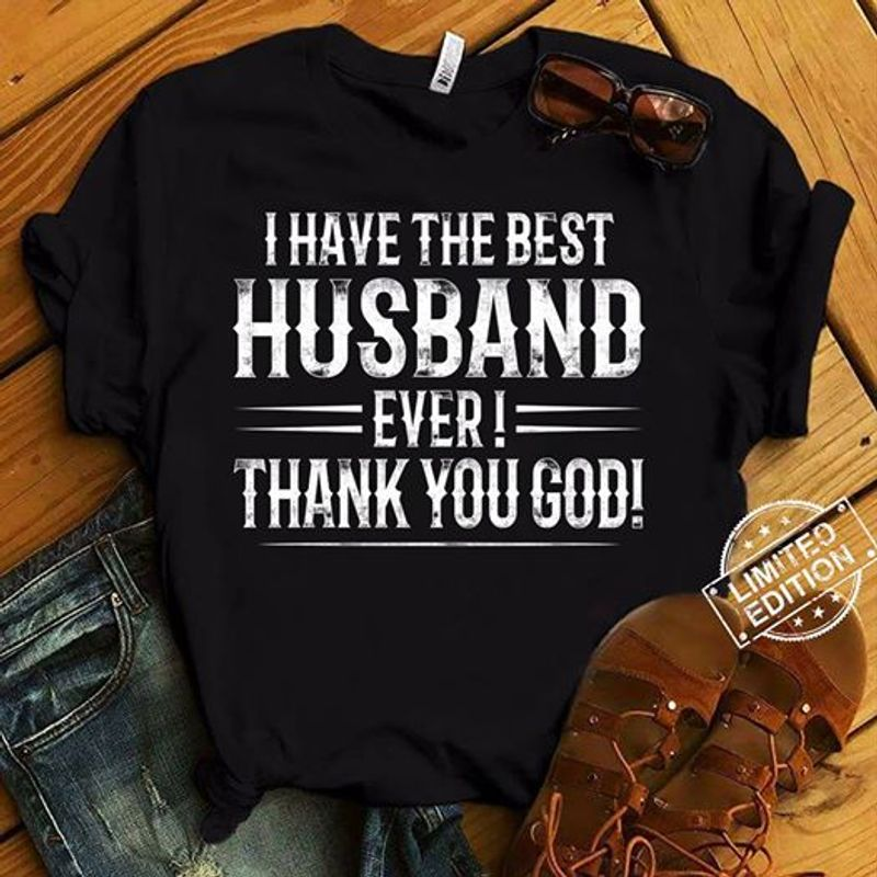 I Have The Best Husband Ever Thank You God  T-shirt Black A5