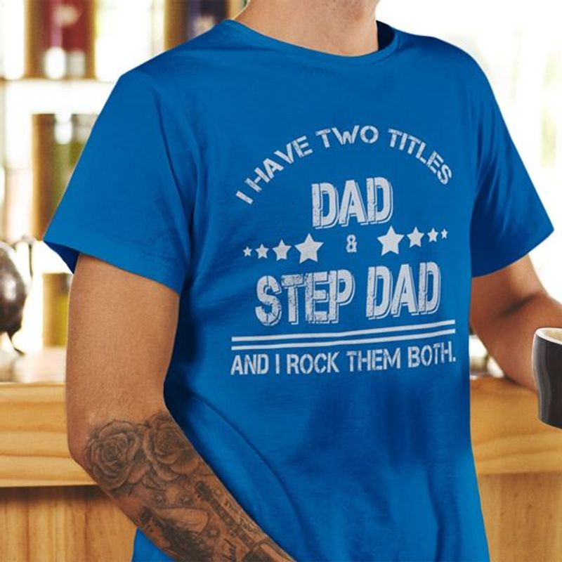 I Have Two Titles Dad Step Dad And I Rock Them Both   T Shirt Blue B1