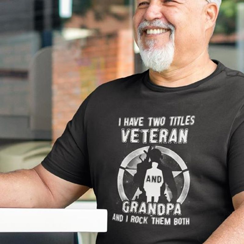 I Have Two Titles Veteran And Grandpa And I Rock Them Both T-shirt Black A8