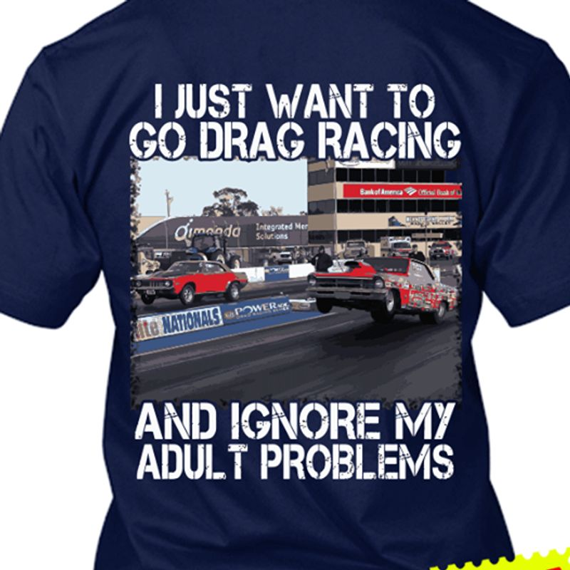 I Just Want To Go Drag Racing And Ignore My Adult Problems T Shirt Navy A4