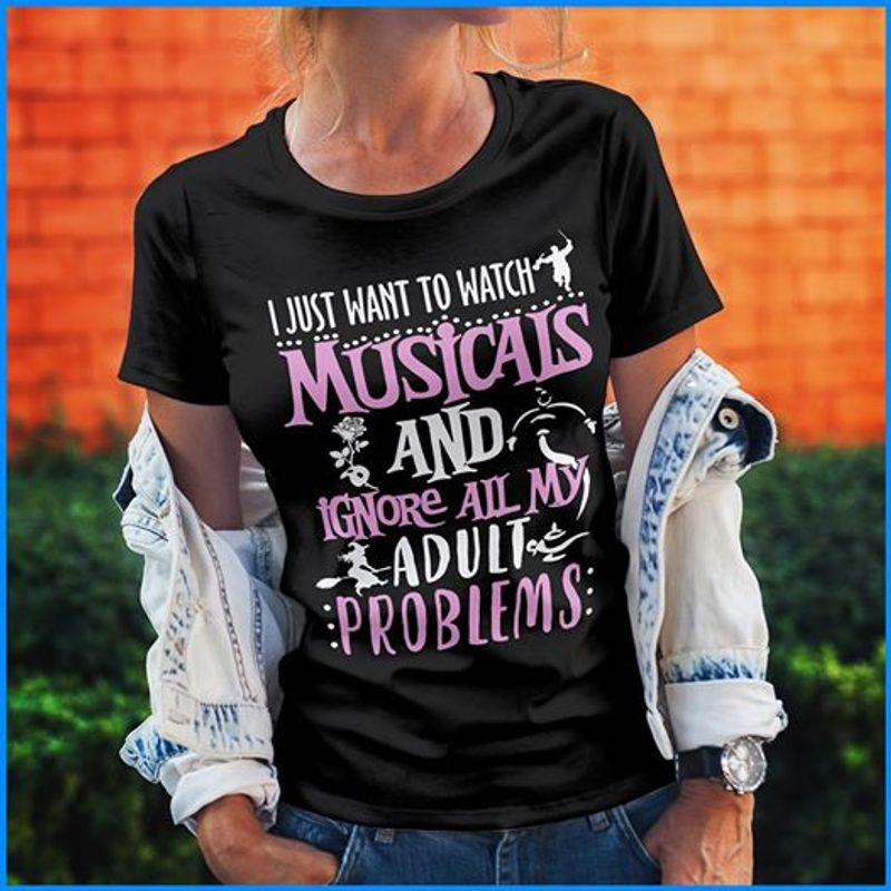 I Just Want To Watch Musicals And Ignore All My Adult Problems T-shirt Black A4