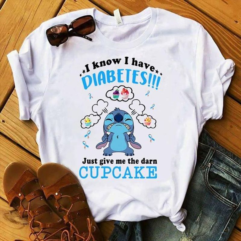 I Know I Have Diabetes Just Give Me The Darn Cupcake White T Shirt Men And Women S-6XL Cotton