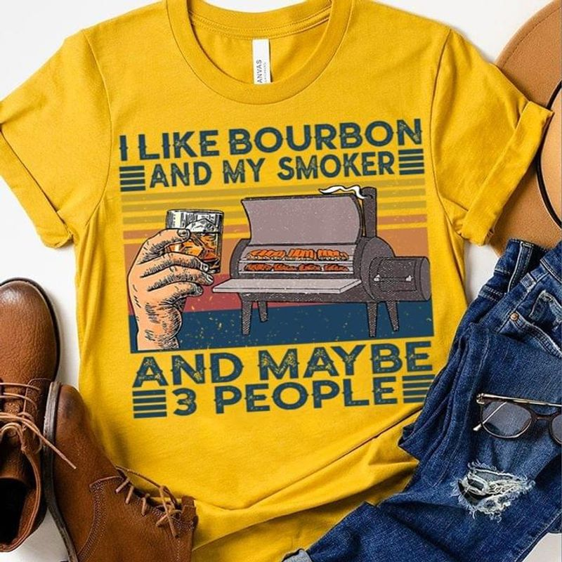 I Like Bourbon And My Smoker And Maybe 3 People Gold T Shirt Men And Women S-6XL Cotton