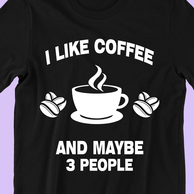 I Like Coffee And Maybe 3 People Black T Shirt Men/ Woman S-6XL Cotton