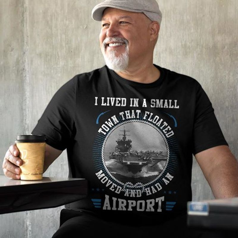 I Lived In A Small Town That Floated Moved And Had An Airport T-shirt Black B4