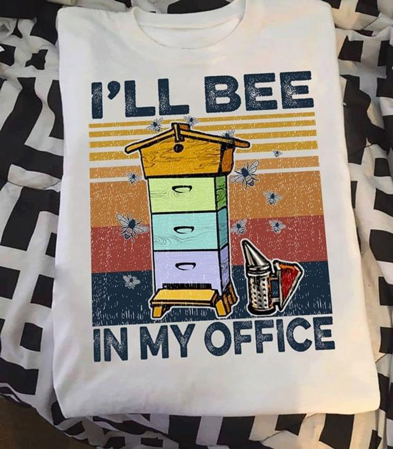 I'Ll Bee In My Office Funny Quote Retro Vintage White Men And Women T Shirt Men And Women S-6XL Cotton
