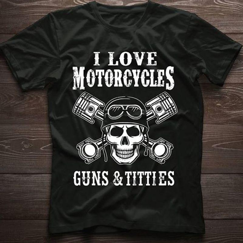 I Love Motorcycles Guns And Titties T Shirt Black A8