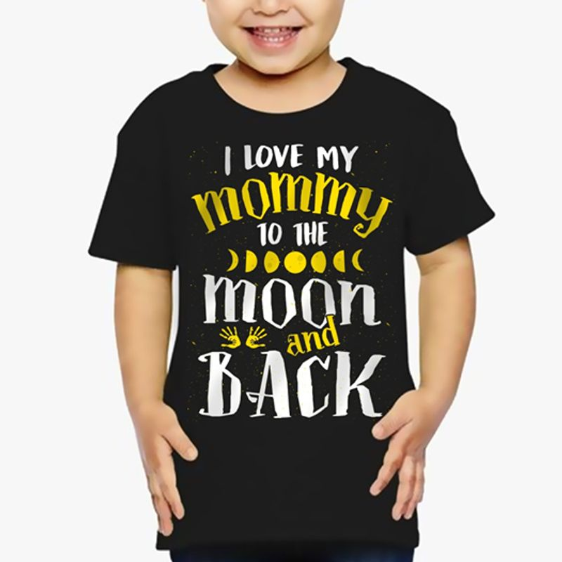I Love My Mommy To The Moon And Back T Shirt Black A3