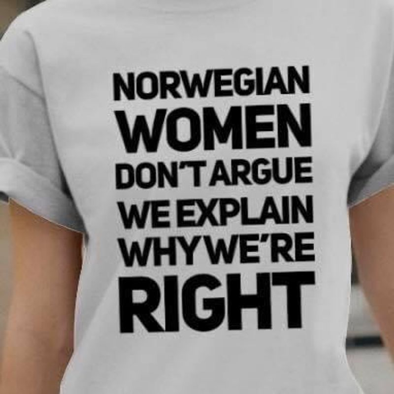 I Love My Norwegian Woman Don't Argue We Explain Why We're Right Funny White T Shirt Men And Women S-6XL Cotton