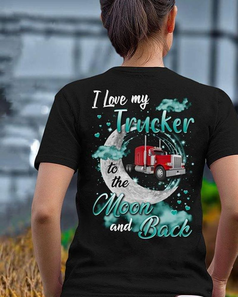 I Love My Trucker To The Moon And Back Person Who Earns A Living As The Driver Of A Truck Black  T Shirt Men/ Woman S-6XL Cotton