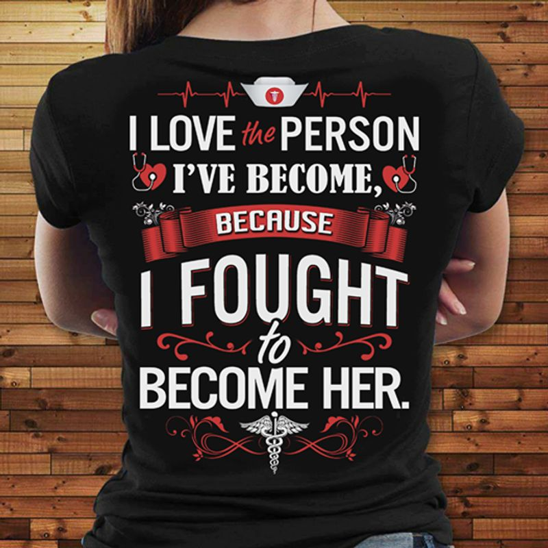 I Love The Person I've Become Because I Fought To Become Her  T Shirt Black A5