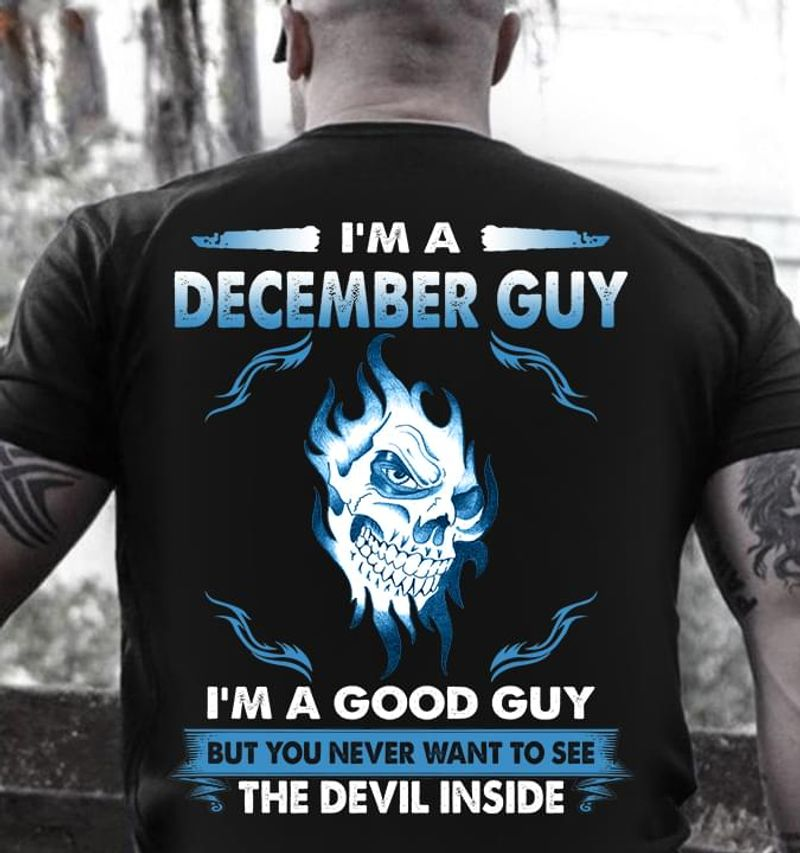 I'M A December Guy I'M A Good Guy You Never Want To See The Devil Inside Birthday Gift Black Shirt